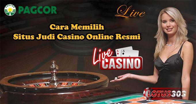 Cara Memilih Situs Judi Casino Online Resmi