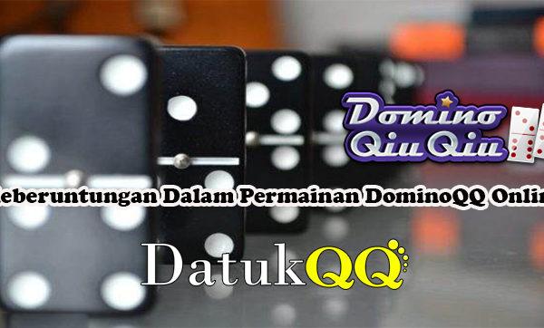 Keberuntungan Dalam Permainan DominoQQ Online