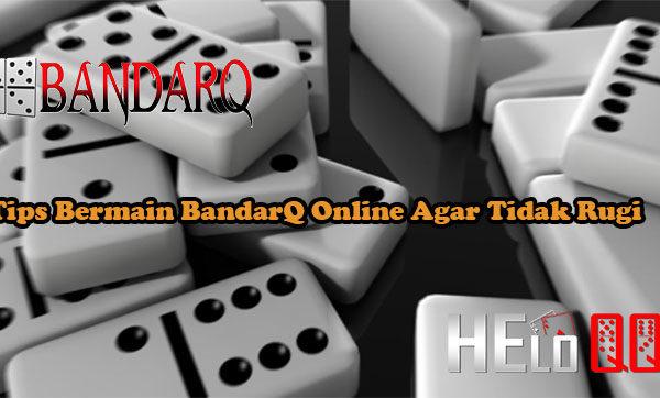 Tips Bermain BandarQ Online Agar Tidak Rugi
