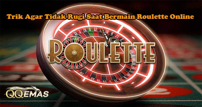 Trik Agar Tidak Rugi Saat Bermain Roulette Online